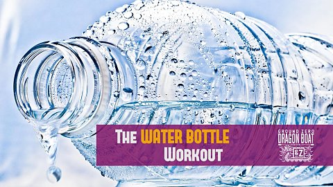 Dragon Boat Paddler Training Bonus: Water Bottle Workout