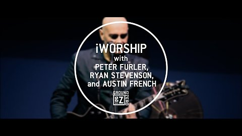 iWorship with Peter Furler, Ryan Stevenson, and Austin French